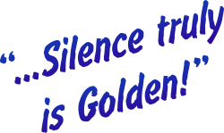 ...Silence truly is Golden!
